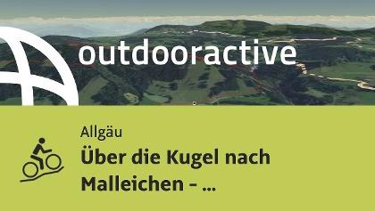 Mountainbike-tour im Allgäu: Über die Kugel nach Malleichen - Mountainbike von Berg bis Tal
