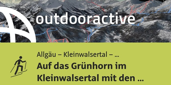 Skitour im Allgäu – Kleinwalsertal – Tannheimer Tal: Auf das Grünhorn im Kleinwalsertal mit den ...