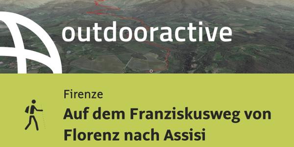 Pilgerweg in Firenze: Auf dem Franziskusweg von Florenz nach Assisi