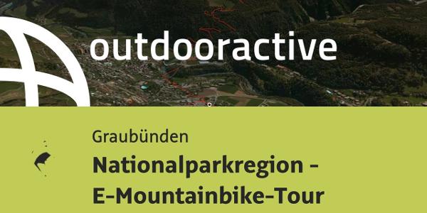 Mountainbike-tour in Graubünden: Nationalparkregion - E-Mountainbike-Tour