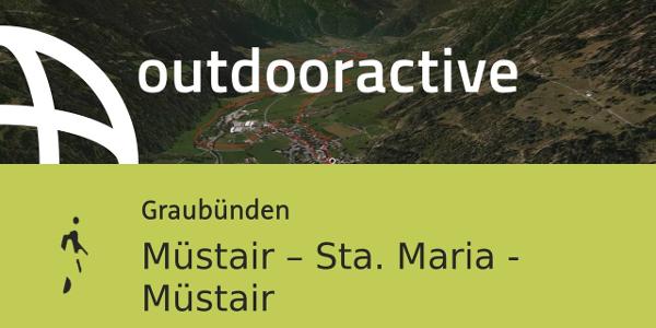 Wanderung in Graubünden: Müstair – Sta. Maria - Müstair