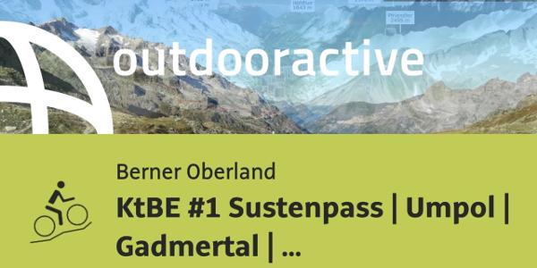 Mountainbike-tour im Berner Oberland: KtBE #1 Sustenpass | Umpol | Gadmertal | Innertkirchen