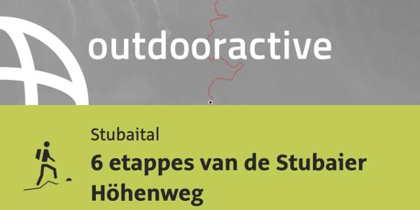 Huttentocht in Stubaital: 6 etappes van de Stubaier Höhenweg