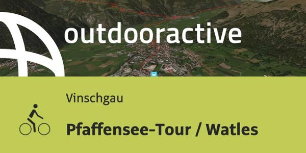 Radtour im Vinschgau: Pfaffensee-Tour / Watles