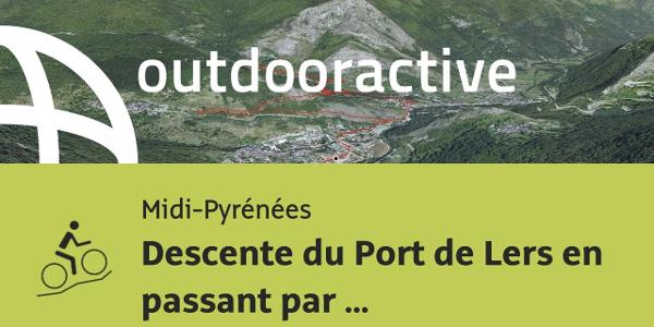 parcours VTT - Midi-Pyrénées: Descente du Port de Lers en passant par Saleix
