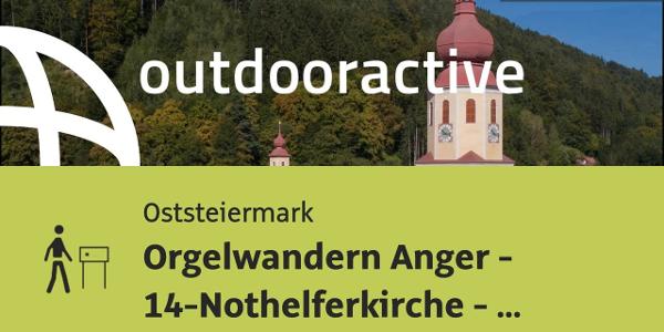 Themenweg in der Oststeiermark: Orgelwandern Anger - 14-Nothelferkirche - Külml