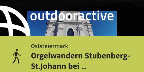 Wanderung in der Oststeiermark: Orgelwandern Stubenberg- St.Johann bei Herberstein