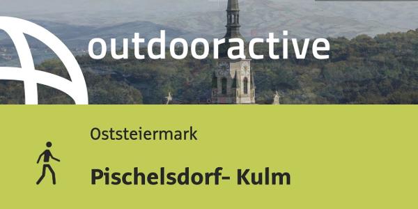 Wanderung in der Oststeiermark: Pischelsdorf- Kulm