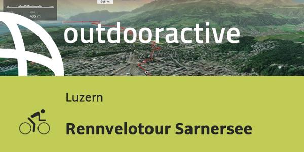 Rennradtour in Luzern: Rennvelotour Sarnersee