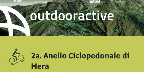 Mountain bike nelle Alpi: 2a. Anello Ciclopedonale di Mera